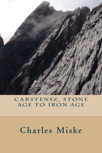 Carstensz, Stone Age to Iron Age (Seven Summits Quest) (Volume 3): Charles Miske