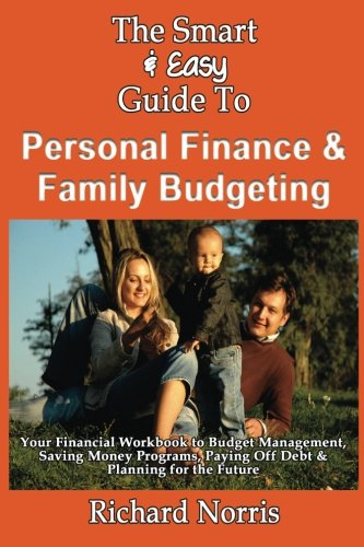 9781493699469: The Smart & Easy Guide To Personal Finance & Family Budgeting: Your Financial Workbook to Budget Management, Saving Money Programs, Paying Off Debt & Planning for the Future