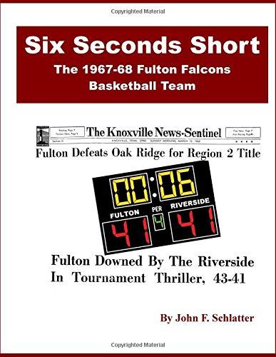 9781493700547: Six Seconds Short: The 1967-68 Fulton Falcons Basketball Team