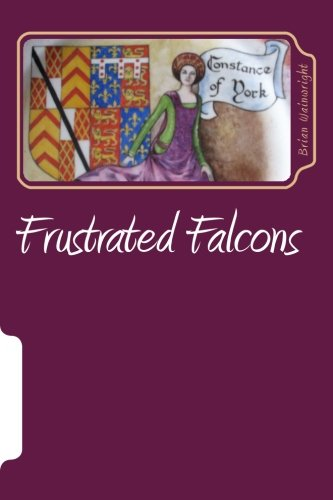 9781493702206: Frustrated Falcons: The Three Children of Edmund of Langley