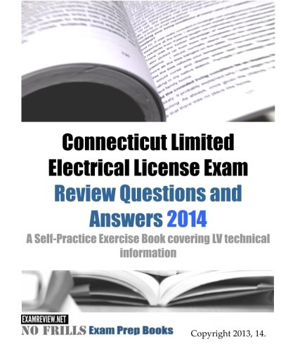 9781493702466: Connecticut Limited Electrical License Exam Review Questions and Answers 2014: A Self-Practice Exercise Book covering LV technical information