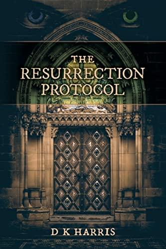 The Resurrection Protocol: A Jake Ankyer Adventure: D K Harris