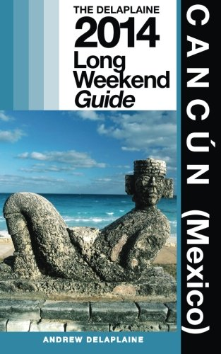 9781493704187: Cancun (Mexico): Delaplaine's 2014 Long Weekend Guide (Long Weekend Guides)