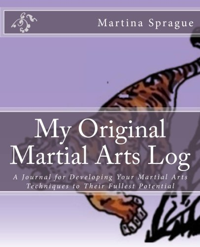9781493704392: My Original Martial Arts Log: A Journal for Developing Your Martial Arts Techniques to Their Fullest Potential (Volume 1)