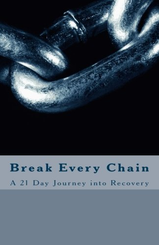 9781493705153: Break Every Chain: A 21 day journey into recovery