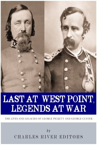 9781493707027: Last at West Point, Legends at War: The Lives and Legacies of George Pickett and George Custer