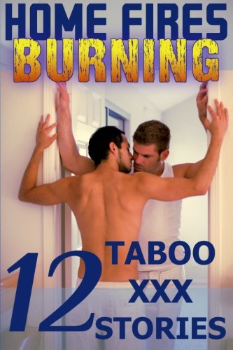 9781493707355: Home Fires Burning: Twelve Taboo XXX Stories: Gay Erotica