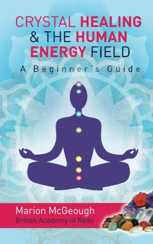 9781493711444: Crystal Healing & The Human Energy Field A Beginners Guide