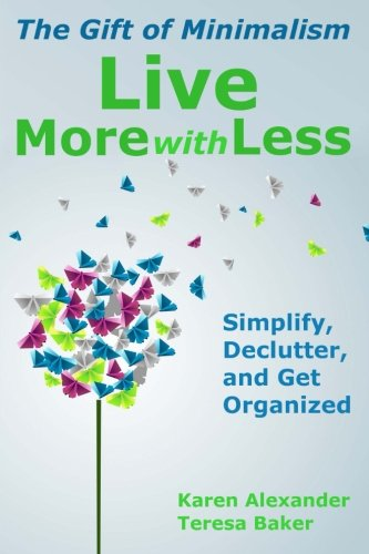 9781493714780: Live More With Less: The Gift of Minimalism: Simplify, Declutter and Get Organized