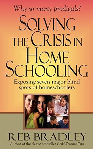9781493714896: Solving the Crisis in Homeschooling: Exposing seven major blind spots of homeschoolers