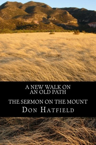 A New Walk on an Old Path: The Sermon on the Mount: Hatfield, Don