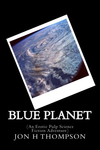 Blue Planet: (An Erotic Pulp Science Fiction: Thompson, Jon H