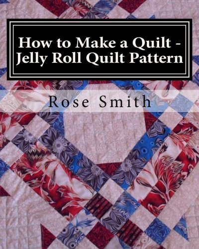 9781493720071: How to Make a Quilt - Jelly Roll Quilt Pattern (Volume 3)