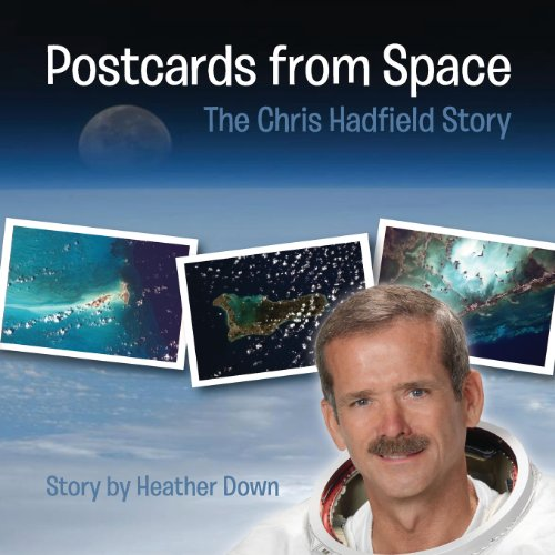 Postcards from Space: The Chris Hadfield Story: U.S. Edition: Down, Heather