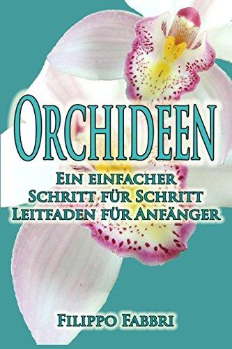 9781493721047: Orchideen - Ein einfacher Schritt für Schritt Leitfaden für Anfänger.