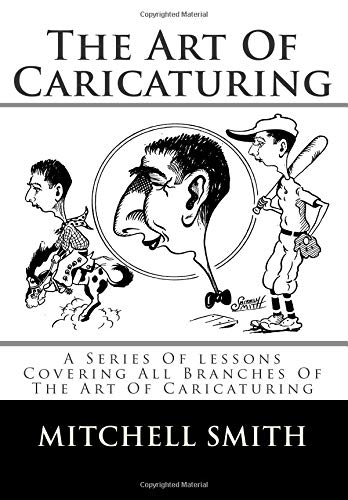 9781493725069: The Art Of Caricaturing: A Series Of lessons Covering All Branches Of The Art Of Caricaturing