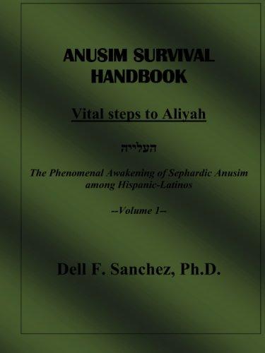 Anusim Survival Handbook - Volume I: The Phenomenal Awakening of Sephardic Anusim among Latinos (...