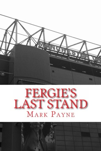 9781493727827: Fergie's Last Stand: A Correspondent's Diary 2012/13