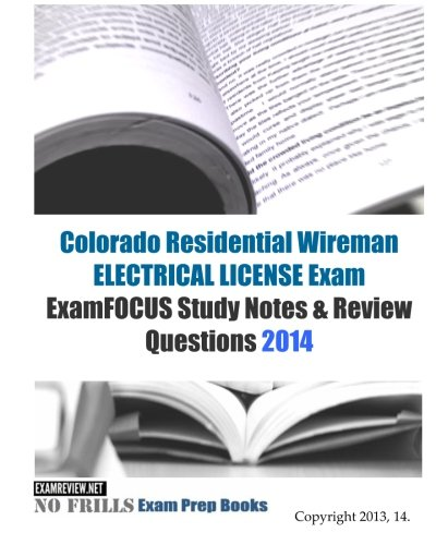 9781493728022: Colorado Residential Wireman ELECTRICAL LICENSE Exam ExamFOCUS Study Notes & Review Questions 2014