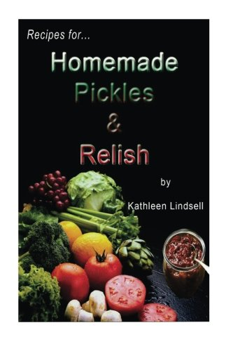 9781493728381: Recipes for Pickles & Relish: : by Kathleen Lindsell