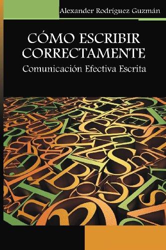 9781493729081: Cómo Escribir Correctamente: Comunicación Efectiva Escrita (Spanish Edition)