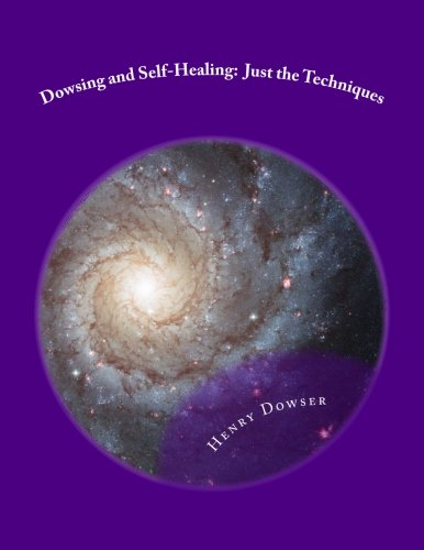 9781493729463: Dowsing and Self-Healing: Just the Techniques