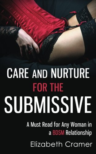 9781493733088: Care and Nurture for the Submissive - A Must Read for Any Woman in a BDSM Relationship (Women's Guide to BDSM)
