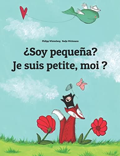 9781493733248: ¿Soy pequeña? Je suis petite, moi ?: Libro infantil ilustrado español-francés (Edición bilingüe) (Spanish Edition)