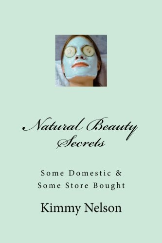 9781493734863: Natural Beauty Secrets: Some Domestic Some Store Bought