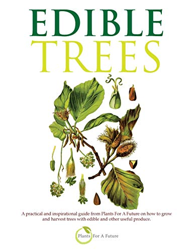 9781493736102: Edible Trees: A practical and inspirational guide from Plants For A Future on how to grow and harvest trees with edible and other useful produce.