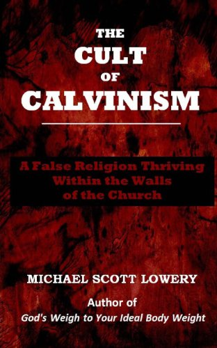 9781493736362: The Cult of Calvinism: A False Religion Thriving Within the Walls of the Church