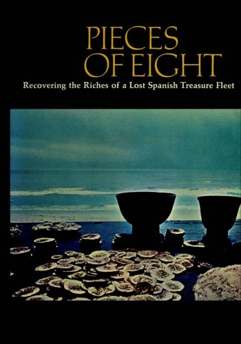 9781493736614: Pieces of Eight: Recovering the Riches of a Lost Spanish Treasure Fleet