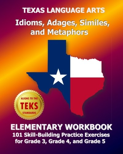 9781493736812: TEXAS LANGUAGE ARTS Idioms, Adages, Similes, and Metaphors Elementary Workbook: 101 Skill-Building Practice Exercises for Grade 3, Grade 4, and Grade 5