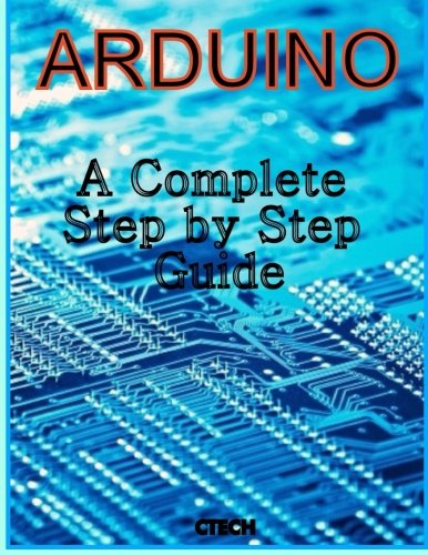 9781493737383: Arduino: A Complete Step by Step Guide