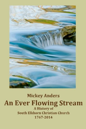 An Ever Flowing Stream: A History of South Elkhorn Christian Church 1767-2014: Anders, Mickey