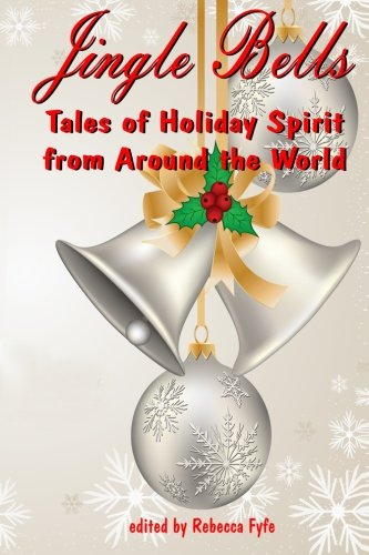Jingle Bells: Tales of Holiday Spirit from: Rebecca Fyfe; Marissa