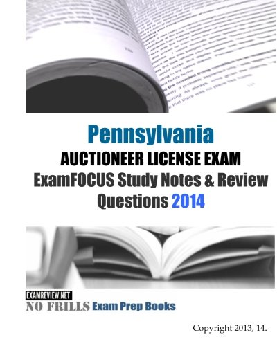 9781493738571: Pennsylvania AUCTIONEER LICENSE EXAM ExamFOCUS Study Notes & Review Questions 2014