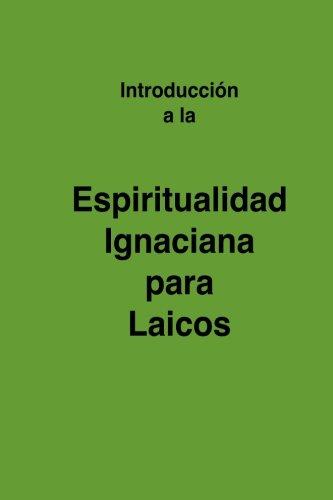 Espiritualidad Ignaciana para Laicos: Bangasser, Paul E.