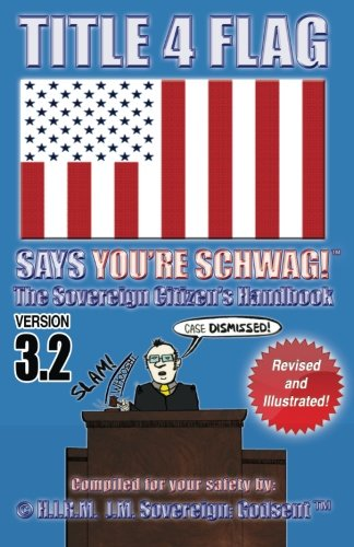 9781493741304: TITLE 4 FLAG SAYS YOU'RE SCHWAG! The Sovereign Citizen's Handbook: Version 3.2 (Revised and Illustrated)