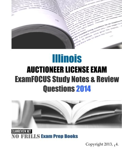 9781493743254: Illinois AUCTIONEER LICENSE EXAM ExamFOCUS Study Notes & Review Questions 2014
