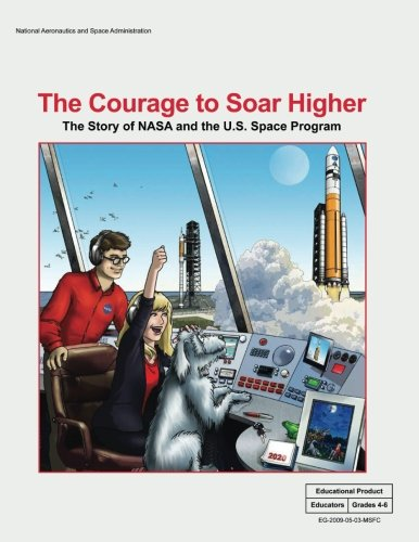 9781493744589: The Courage to Soar Higher: The Story of NASA and the U.S. Space Program: An Educator's Guide With Activities in Science, Mathematics, Language Arts, and Technology