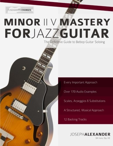 9781493745302: Minor ii V Mastery for Jazz Guitar: The Definitive Study Guide to Bebop Guitar Soloing: Volume 2 (Fundamental Changes in Jazz Guitar)