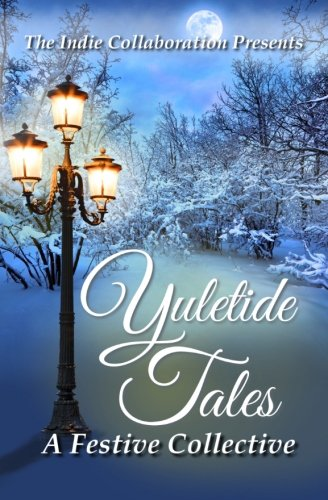 Yuletide Tales: A Festive Collective (The Indie: Collaboration, The Indie;