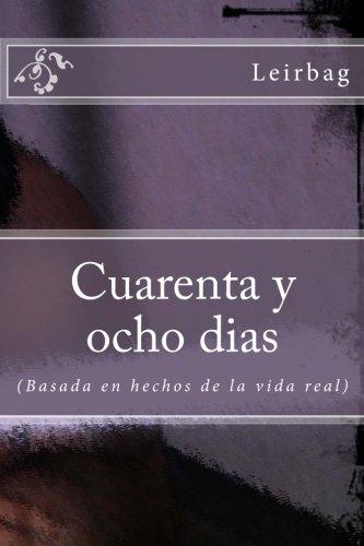 9781493750399: Cuarenta y ocho dias: (Basado en hechos de la vida Real) (Spanish Edition)