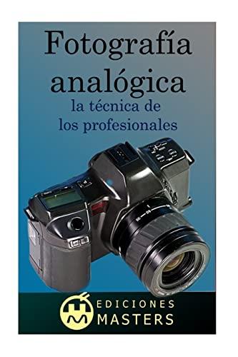 Fotografía analógica: la técnica de los profesionales (Spanish Edition): Adolfo PÃ rez AgustÃ