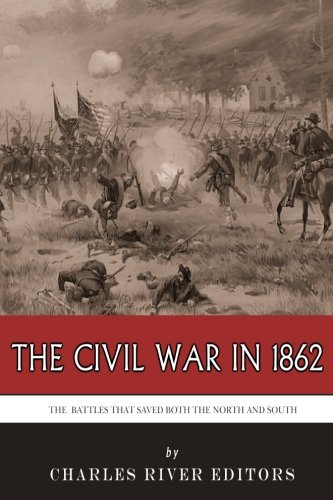 9781493751532: The Civil War in 1862: The Battles that Saved Both the North and South