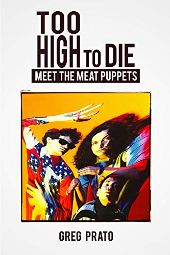 9781493752324: Too High to Die: Meet the Meat Puppets
