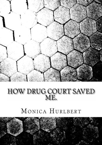9781493759743: How Drug Court Saved Me: Going through Drug Court was not the end or the world, only a start to a new world.
