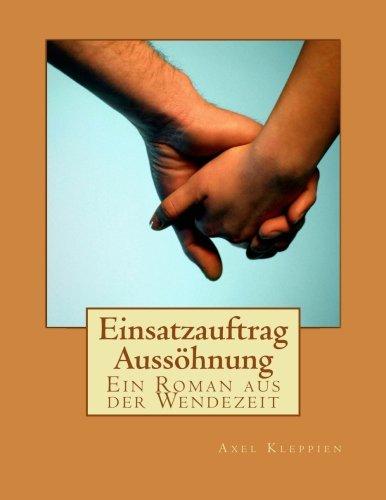 9781493760305: Einsatzauftrag Aussöhnung: Ein Roman aus der Wendezeit (German Edition)