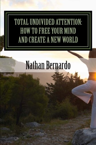 9781493765126: Total Undivided Attention: How To Free Your Mind and Create a New World